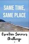 Creative Summer Challenge Same Place Same Time