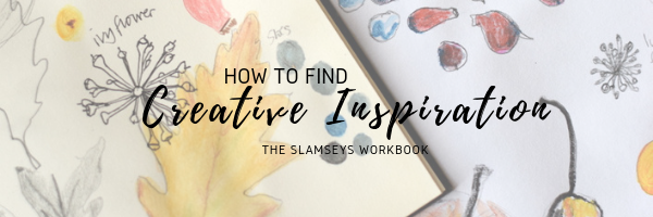 How to find Creative Inspiration | The Slamseys Workbook