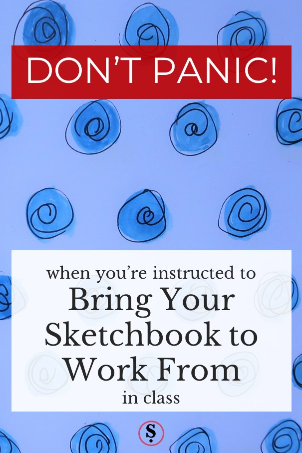 Don't panic when you're instructed to bring your sketchbook to class