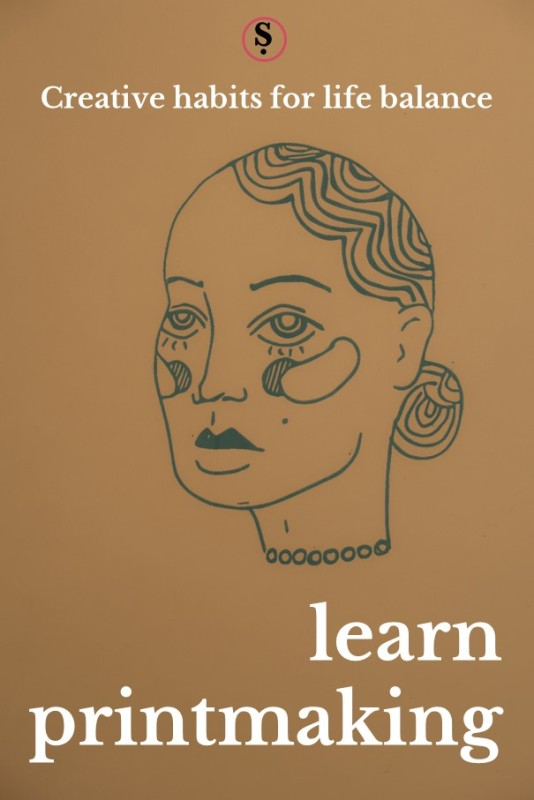 Screen print of woman's face. Text creative habits for life balance learn printmaking